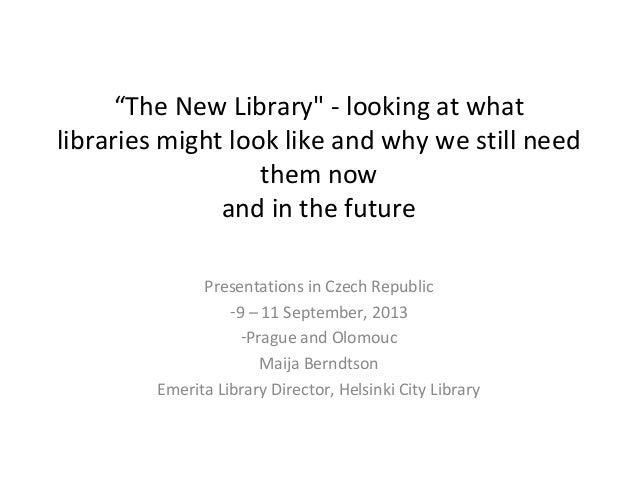 """The New Library"" - looking at what libraries might look like and why we still need them now and in the future Presentatio..."