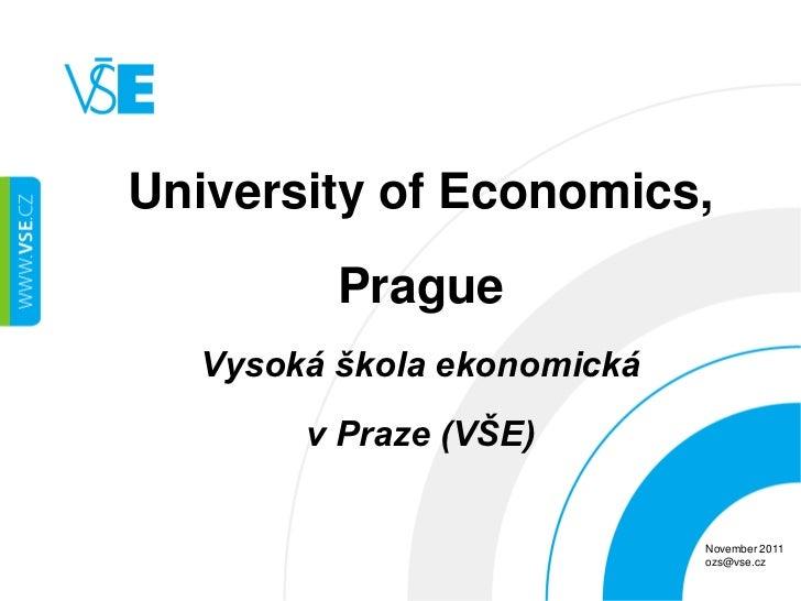 University of Economics,         Prague  Vysoká škola ekonomická       v Praze (VŠE)                            November 2...
