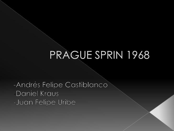 PRAGUE SPRIN 1968<br />-Andrés Felipe Castiblanco<br />-Daniel Kraus<br />-Juan Felipe Uribe<br />