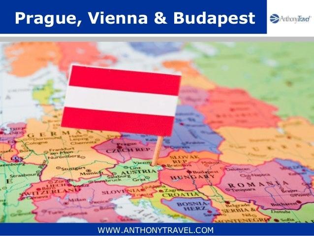 Prague, Vienna & Budapest        WWW.ANTHONYTRAVEL.COM