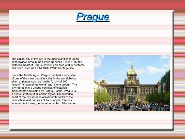 Prague   The capital city of Prague is the most significant urban conservation area in the Czech Republic. Since 1992 the ...