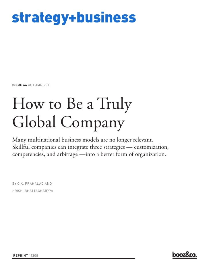 strategy+businessISSUE 64 AUTUMN 2011How to Be a TrulyGlobal CompanyMany multinational business models are no longer relev...