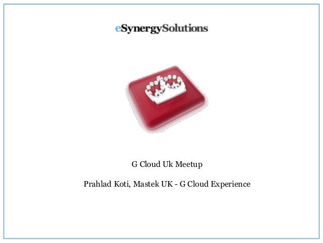 G Cloud Uk Meetup Prahlad Koti, Mastek UK - G Cloud Experience