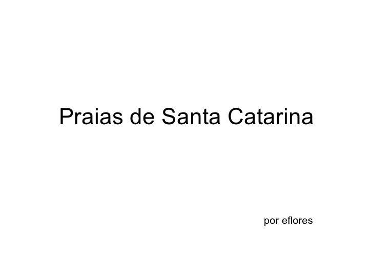 Praias de Santa Catarina por eflores