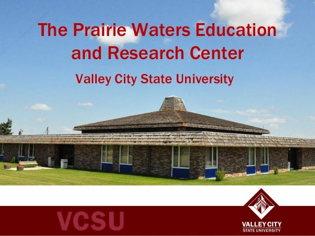 The Prairie Waters Education and Research Center Valley City State University