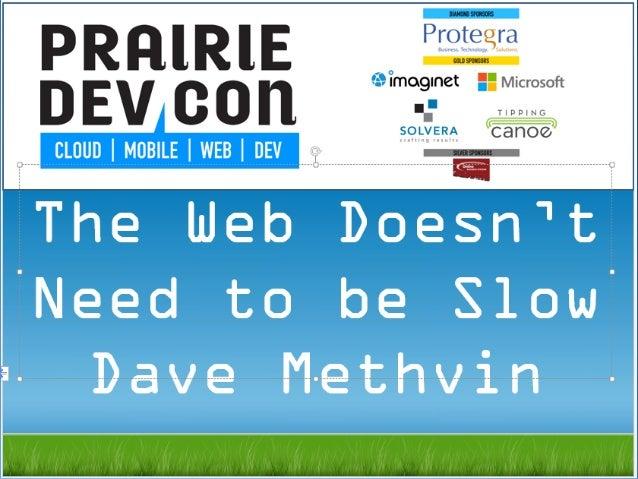 PrairieDevCon 2014 -  Web Doesn't Mean Slow