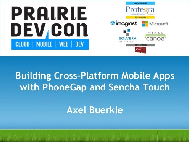 Building Cross-Platform Mobile Apps with PhoneGap and Sencha Touch Axel Buerkle