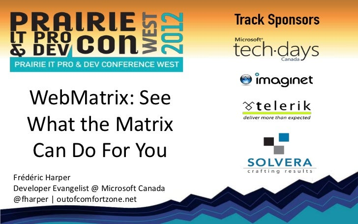 WebMatrix: See   What the Matrix   Can Do For YouFrédéric HarperDeveloper Evangelist @ Microsoft Canada@fharper | outofcom...