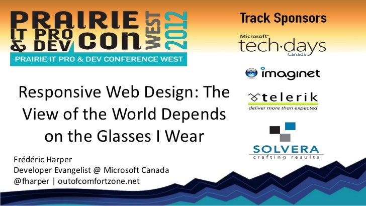 Responsive Web Design: The View of the World Depends    on the Glasses I WearFrédéric HarperDeveloper Evangelist @ Microso...