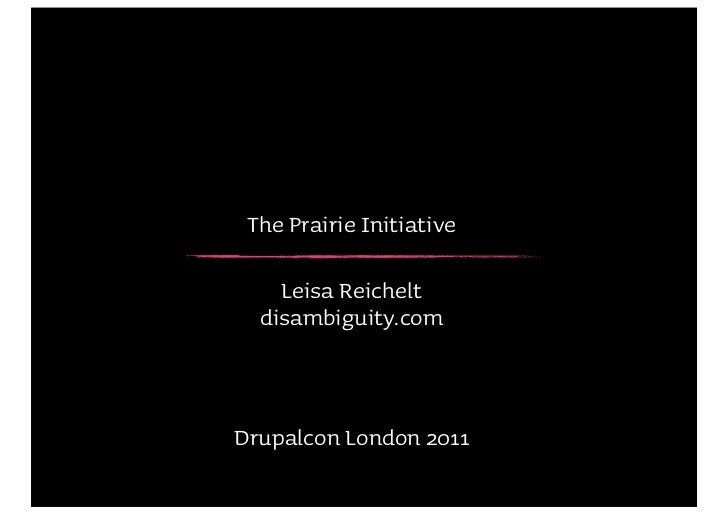 The Prairie Initiative    Leisa Reichelt  disambiguity.comDrupalcon London 2011