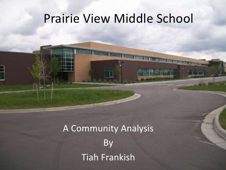 Prairie View Middle School<br />A Community Analysis <br />By <br />Tiah Frankish<br />