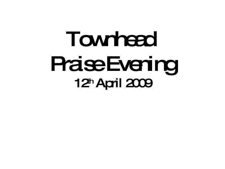 Townhead  Praise Evening 12 th  April 2009