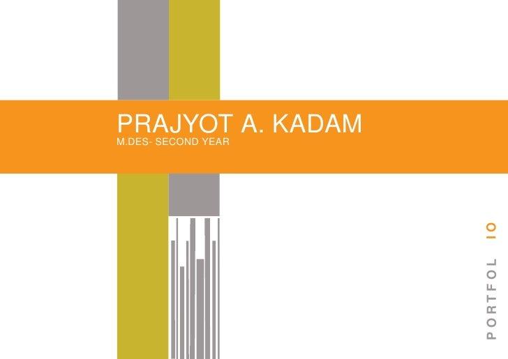 PRAJYOT A. KADAMM.DES- SECOND YEAR                     IO                     PORTFOL