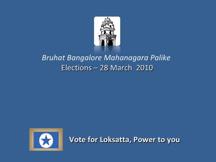 Bruhat Bangalore Mahanagara Palike   Elections  – 28 March  2010 Vote for Loksatta, Power to you