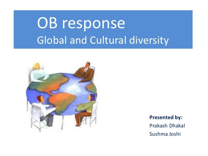 OB responseGlobal and Cultural diversity                        Presented by:                        Prakash Dhakal       ...