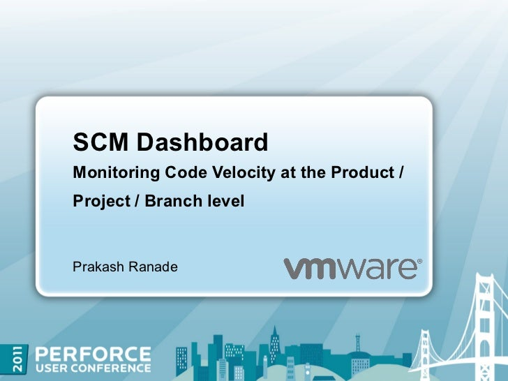 SCM DashboardMonitoring Code Velocity at the Product /Project / Branch levelPrakash Ranade