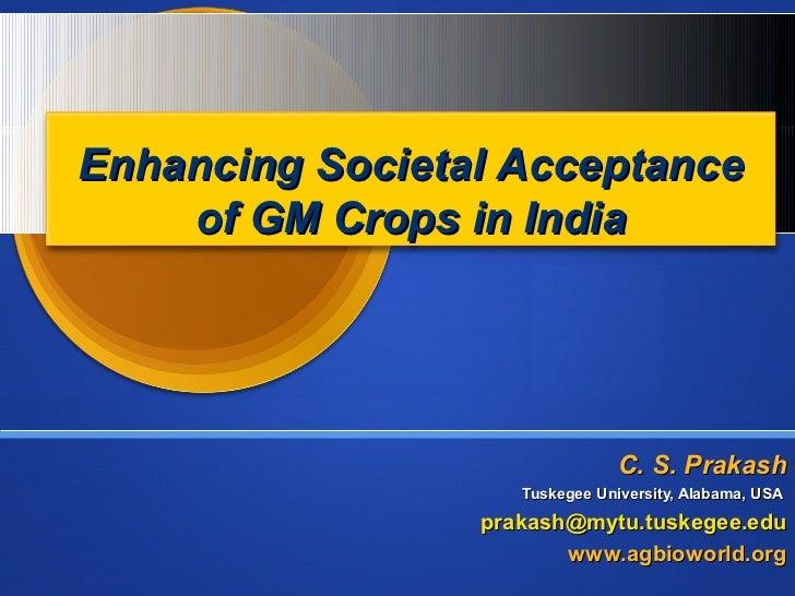 Enhancing Societal Acceptance    of GM Crops in India                                C. S. Prakash                    Tusk...