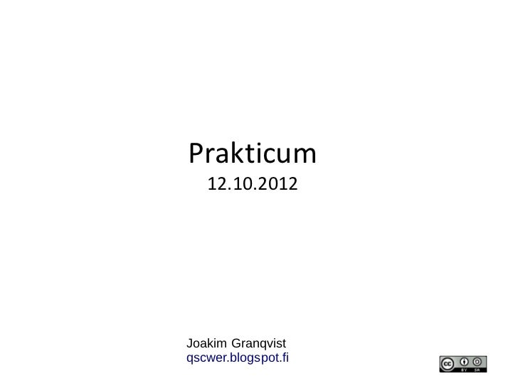 Prakticum   12.10.2012Joakim Granqvistqscwer.blogspot.fi