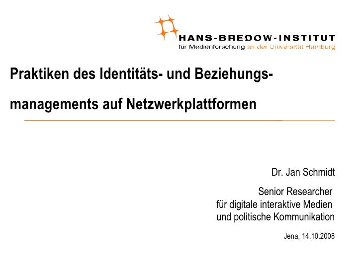 Praktiken des Identitäts- und Beziehungs-managements auf Netzwerkplattformen <ul><ul><li>Dr. Jan Schmidt </li></ul></ul><u...