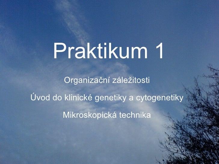 Praktikum 1 Organizační záležitosti Úvod do klinické genetiky a cytogenetiky Mikroskopická technika