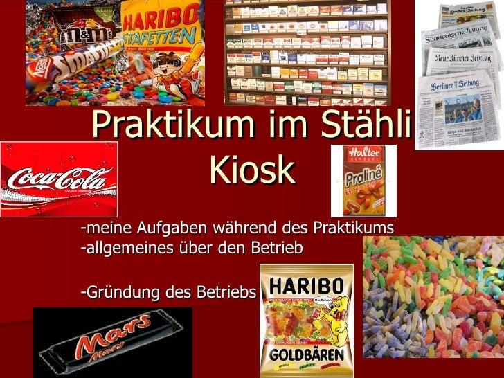 Praktikum im Stähli Kiosk -meine Aufgaben während des Praktikums  -allgemeines über den Betrieb  -Gründung des Betriebs -F...