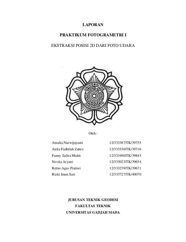 LAPORAN PRAKTIKUM FOTOGRAMETRI I EKSTRAKSI POSISI 2D DARI FOTO UDARA  Oleh : Amalia Nurwijayanti  12/333387/TK/39755  Auli...