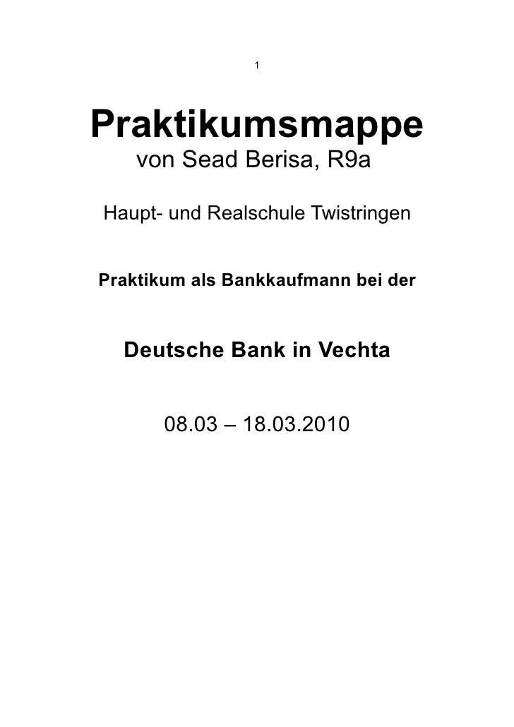 1     Praktikumsmappe     von Sead Berisa, R9a  Haupt- und Realschule Twistringen   Praktikum als Bankkaufmann bei der    ...