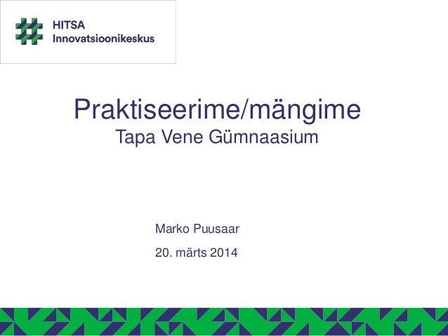 Praktiseerime/mängime Tapa Vene Gümnaasium Marko Puusaar 20. märts 2014