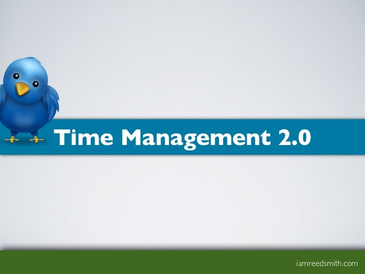 Time Management 2.0                 iamreedsmith.com
