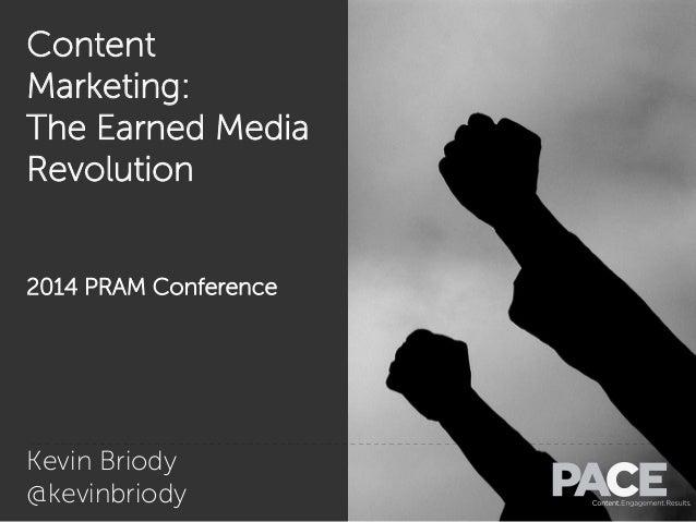 Content Marketing: The Earned Media Revolution 2014 PRAM Conference Kevin Briody @kevinbriody