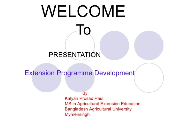 WELCOME To PRESENTATION Extension Programme Development By Kalyan Prosad Paul MS in Agricultural Extension Education Bangl...