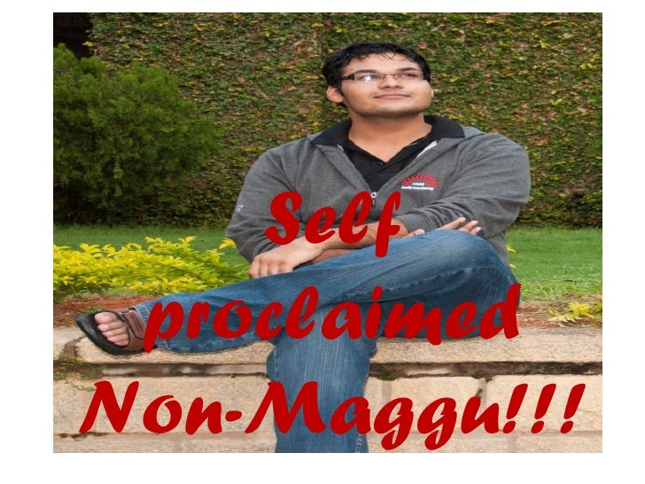 Self proclaimedNon-Maggu!!!