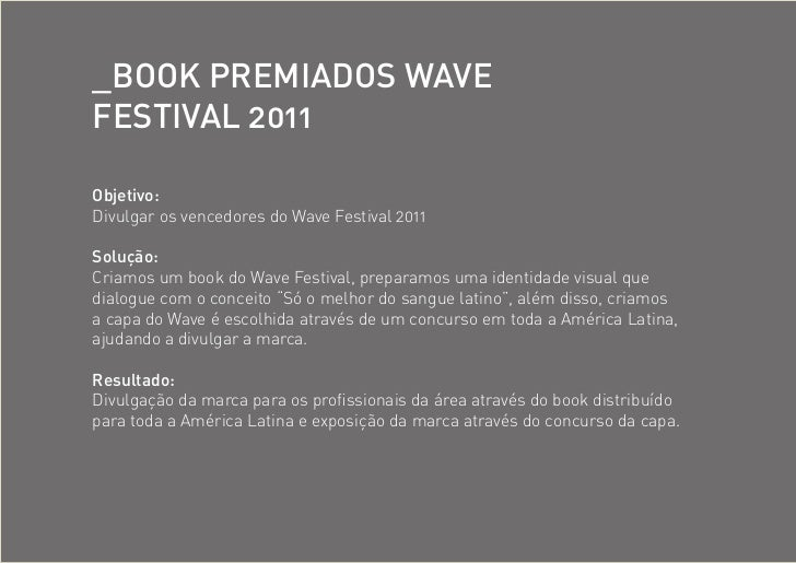 _bOOk pRemiadOS wavefeStival 2011Objetivo:Divulgar os vencedores do Wave Festival 2011Solução:Criamos um book do Wave Fest...