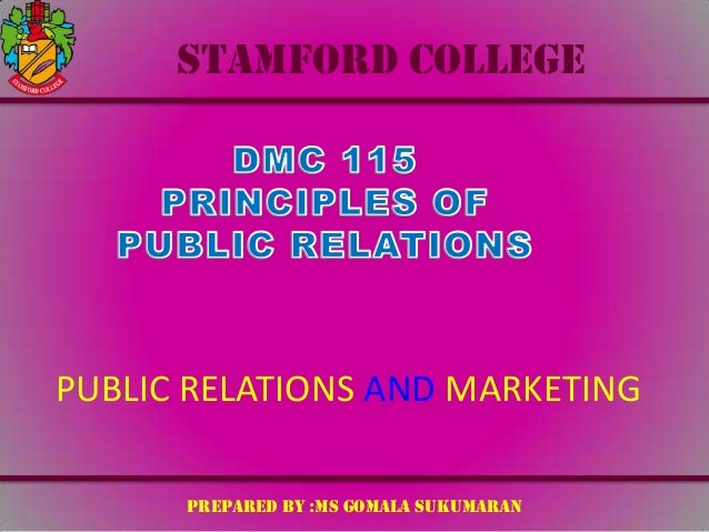 STAMFORD COLLEGE  PUBLIC RELATIONS AND MARKETING PREPARED BY :MS GOMALA SUKUMARAN