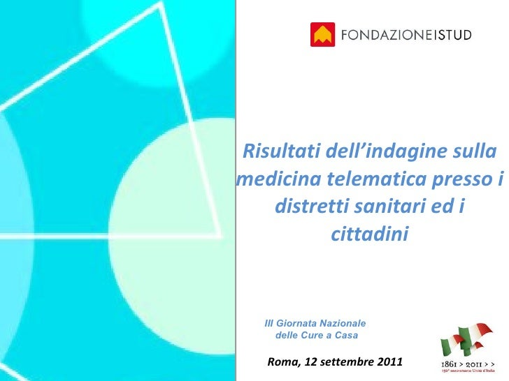 Risultati dell'indagine sulla medicina telematica presso i distretti sanitari ed i cittadini  Roma, 12 settembre 2011 III...