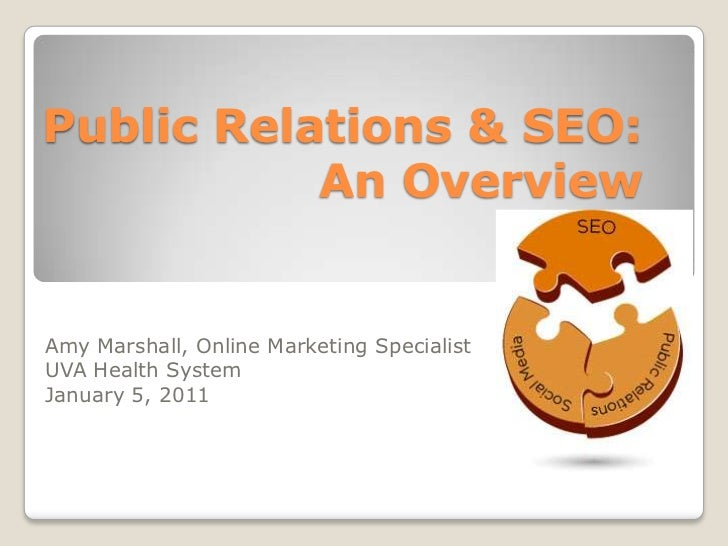 Public Relations & SEO: An Overview<br />Amy Marshall, Online Marketing Specialist<br />UVA Health System<br />January 5, ...