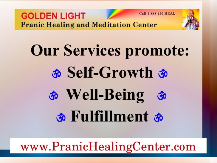 Our Services promote:    Self-Growth      Well-Being        Fulfillment   www.PranicHealingCenter.com