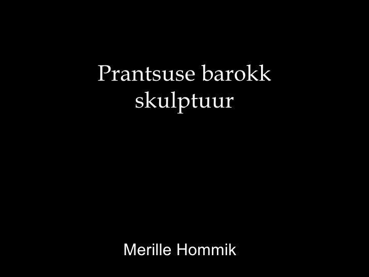 Prantsuse barokk   skulptuur  Merille Hommik
