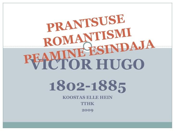 VICTOR HUGO 1802-1885 KOOSTAS ELLE HEIN TTHK 2009 PRANTSUSE ROMANTISMI PEAMINE ESINDAJA