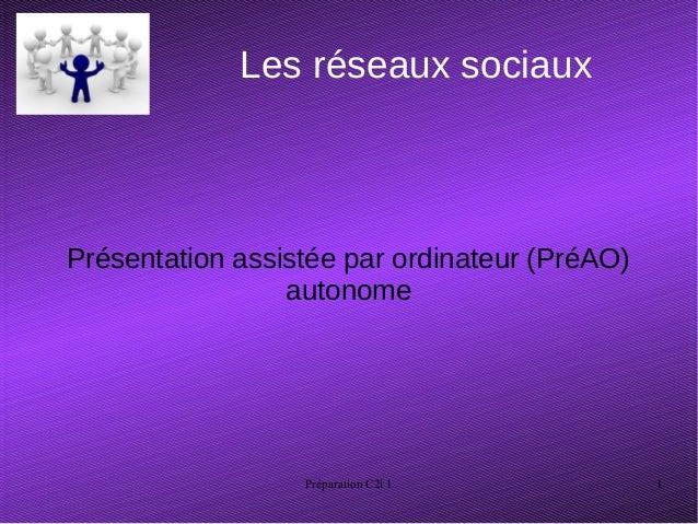 Préparation C2i 1 1 Les réseaux sociaux Présentation assistée par ordinateur (PréAO) autonome