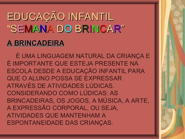 """EDUCAÇÃO INFANTILEDUCAÇÃO INFANTIL """"SSEEMMAANNAA DDOO BBRRIINNCCAARR"""""""" A BRINCADEIRAA BRINCADEIRA É UMA LINGUAGEM NATURAL ..."""