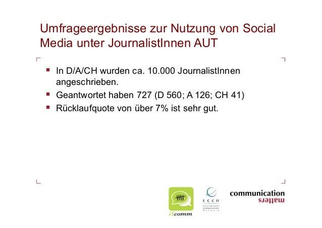 Umfrageergebnisse zur Nutzung von SocialMedia unter JournalistInnen AUT In D/A/CH wurden ca. 10.000 JournalistInnen   an...