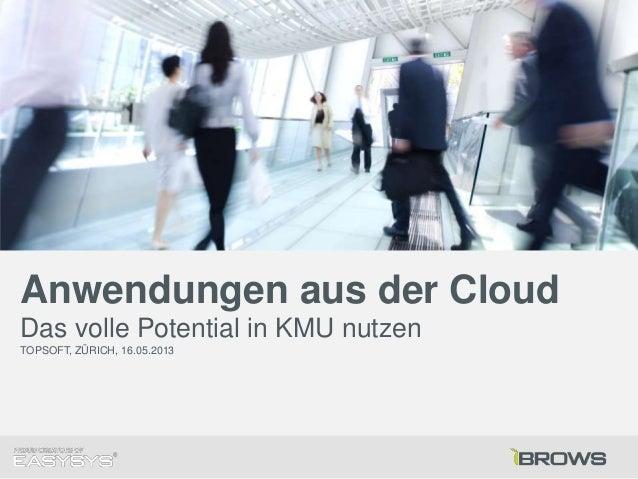 Anwendungen aus der CloudDas volle Potential in KMU nutzenTOPSOFT, ZÜRICH, 16.05.2013