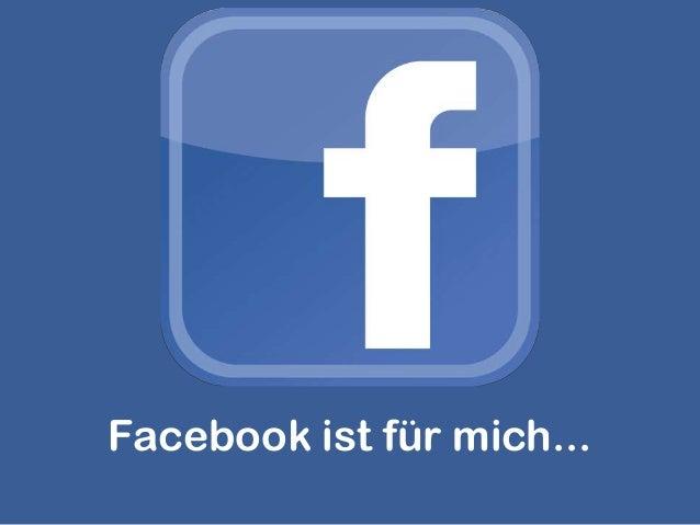 Facebook ist für mich...