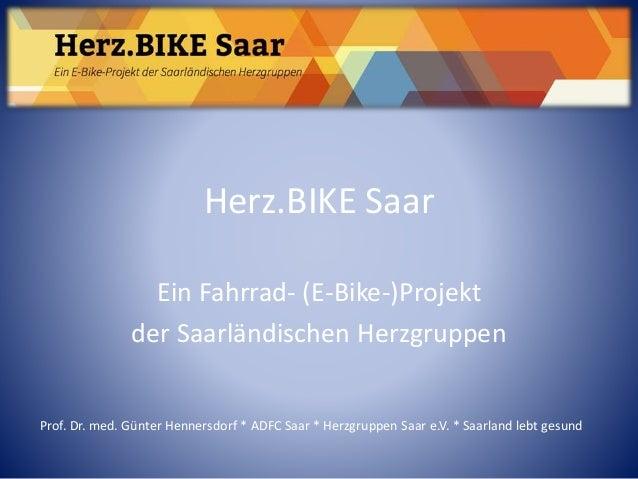 Herz.BIKE Saar Ein Fahrrad- (E-Bike-)Projekt der Saarländischen Herzgruppen Prof. Dr. med. Günter Hennersdorf * ADFC Saar ...
