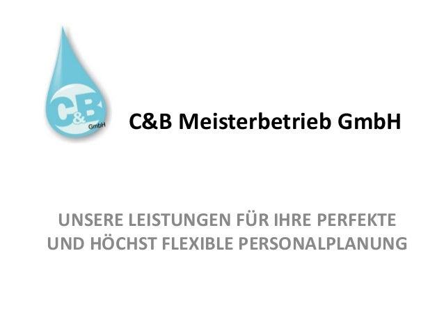 UNSERE LEISTUNGEN FÜR IHRE PERFEKTE UND HÖCHST FLEXIBLE PERSONALPLANUNG C&B Meisterbetrieb GmbH