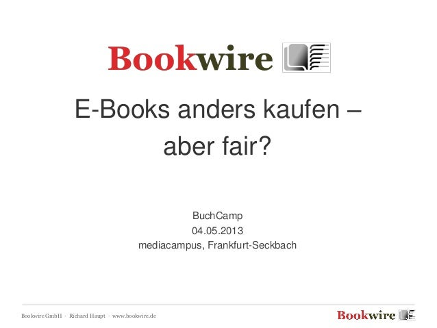 Bookwire GmbH · Richard Haupt · www.bookwire.deE-Books anders kaufen –aber fair?BuchCamp04.05.2013mediacampus, Frankfurt-S...
