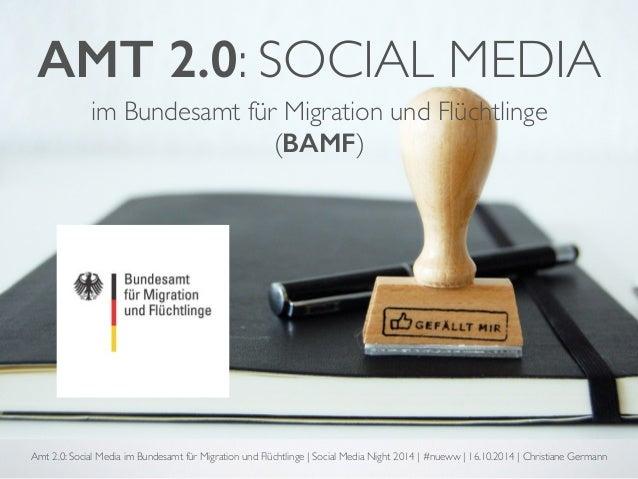 AMT 2.0: SOCIAL MEDIA  im Bundesamt für Migration und Flüchtlinge  (BAMF)  Amt 2.0: Social Media im Bundesamt für Migratio...