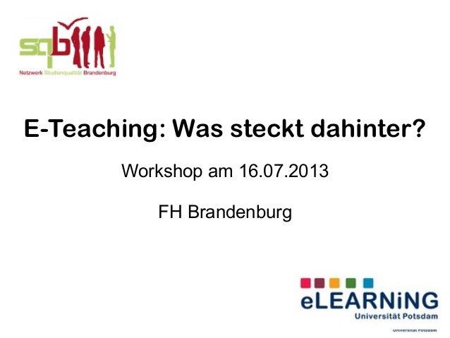 E-Teaching: Was steckt dahinter? Workshop am 16.07.2013 FH Brandenburg