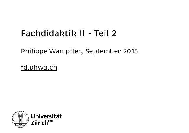 Fachdidaktik II - Teil 2 Philippe Wampfler, September 2015 fd.phwa.ch